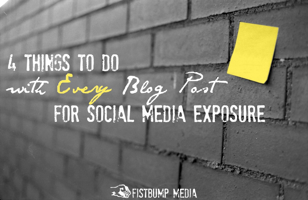 4 Things to Do with Every Blog Post for Social Media Exposure